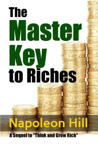 The Master Key to Riches: A Sequel to Think and Grow Rich