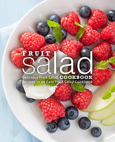 Fruit Salad Cookbook: Delicious Fruit Salad Recipes in an Easy Fruit Salad Cookbook by BookSumo Press