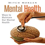 Mental Health: Ways to Maintain Our Mental Health | Mitch Morgan
