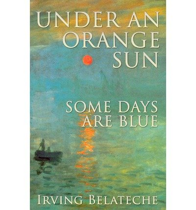 By Irving Belateche - Under An Orange Sun, Some Days Are Blue (2012-04-18) [Paperback]