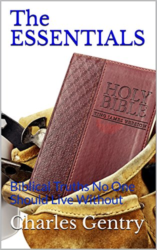 The ESSENTIALS: Biblical Truths No One Should Live Without by [Gentry, Charles]