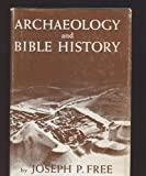 Archeology and Bible History, Joseph P. Free, 0882078011