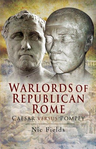 Warlords of Republican Rome: Caesar Versus Pompey pdf