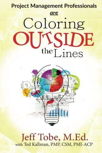 Amazon.com: Project Management Professionals are Coloring Outside the Lines  (9781515256878): Tobe, Jeff, Kallman, Ted: Books