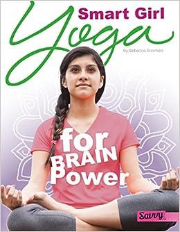 Smart Girl: Yoga for Brain Power (Yoga for You): Rebecca ...