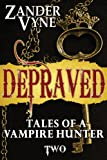 Depraved (Tales of a Vampire Hunter Book 2)