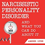 Narcissistic Personality Disorder and What You Can Do About It: Disarming the Narcissist, Volume 2 | Amber Lyne