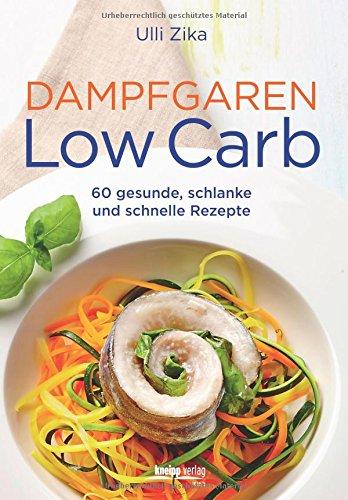 Dampfgaren Low Carb: 60 gesunde, schlanke und schnelle Rezepte