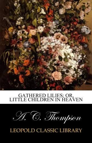 Download Gathered Lilies; Or, Little Children in Heaven pdf