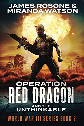 Operation Red Dragon and the Unthinkable: World War III Series (Book Two) (World War Two Dates Start And End)