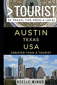 Greater Than a Tourist- Austin Texas USA: 50 Travel Tips from a Local