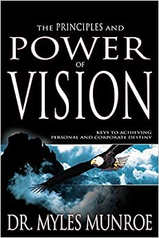 Book By Myles Munroe - Principles And Power Of Vision: Keys to Achieving Personal and Co (2015-01-16)