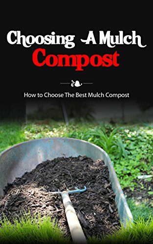 Choosing A Mulch Compost : How to Choose The Best Mulch Compost (Mulch Starter Compost)