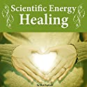 Scientific Energy Healing: A Scientific Manual of Energy Medicine & Psychic Energy Audiobook by Matt Peplinski Narrated by Matt Peplinski