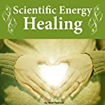 Scientific Energy Healing: A Scientific Manual of Energy Medicine & Psychic Energy | Matt Peplinski