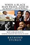 When a Black Man Prays... God Is Always Listening, Raymond Sturgis, 1466269499