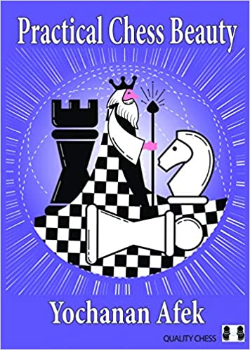 Practical Chess Beauty by Yochanan Afek (2019) 51AuuojKFkL._SX354_BO1,204,203,200_