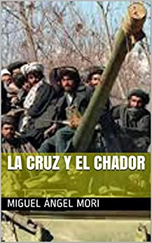 La Cruz y el Chador (Spanish Edition) by [Mori, Miguel Ángel]