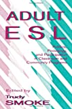 Adult ESL : Politics, Pedagogy, and Participation in Classroom and Community Programs, , 0805822623