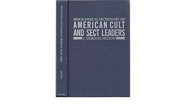 Amazon.com: Biographical Dictionary of American Cult and Sect Leaders (Garland Reference Library of Social Science, Vol. 212) (9780824090371): J. Gordon ...