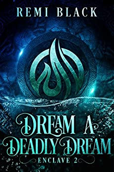 Dream a Deadly Dream (Enclave Book 2) by [Black, Remi]