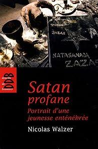 Satan profane : Portrait d'une jeunesse enténébrée par Nicolas Walzer
