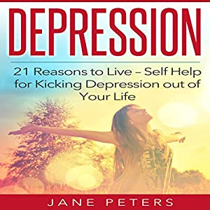 Depression: 21 Reasons to Live Audiobook