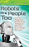 Robots Are People Too: How Siri, Google Car, and