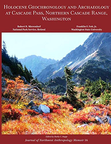 Holocene Geochronology and Archaeology at Cascade Pass, Northern Cascade Range, Washington (Journal of Northwest Anthropology Memoir Series) (Volume 16) ()