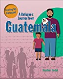 img - for A Refugee's Journey from Guatemala (Leaving My Homeland) book / textbook / text book