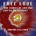 Free Love: True Stories of Love and Lust on the Internet | Thomas Kelleher