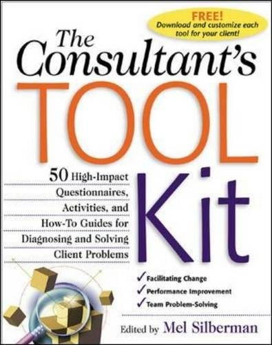 The Consultant's Toolkit: High-Impact Questionnaires, Activities and How-to Guides for Diagnosing and Solving Client - Solving Kit Problem Tool