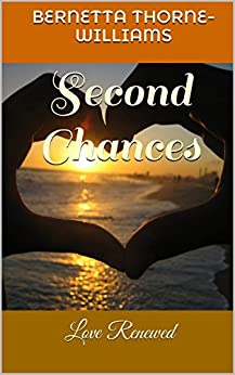 Second Chances: Love Renewed by [Thorne-Williams, Bernetta]