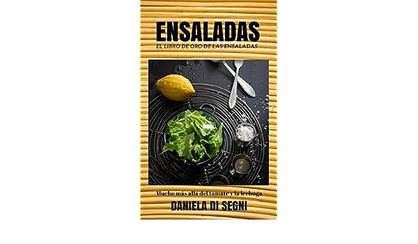 ENSALADAS: EL LIBRO DE ORO DE LAS ENSALADAS: Un recorrido más allá de la lechuga y el tomate hacia una gastronomía más liviana y natural, que evite las ...