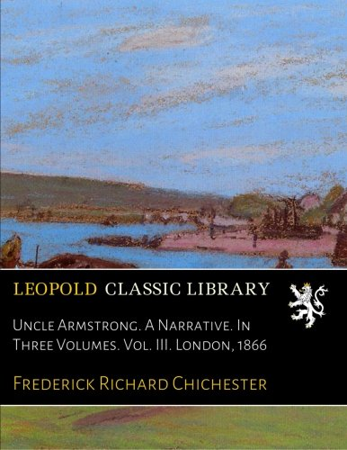 Uncle Armstrong. A Narrative. In Three Volumes. Vol. III. London, 1866 pdf epub