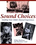 img - for Sound Choices: Guiding Your Child's Musical Experiences book / textbook / text book