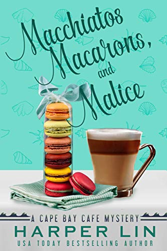 Macchiatos, Macarons, and Malice (A Cape Bay Cafe Mystery Book 9) by [Lin, Harper]