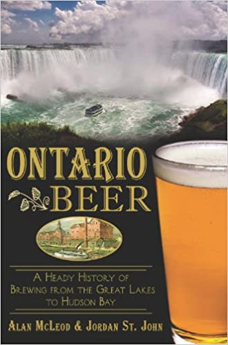 Ontario Beer:: A Heady History of Brewing from the Great
