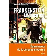Frankenstein aujourd'hui: Égarements de la science moderne (ESSAIS)