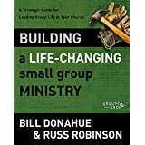 Building a Life-Changing Small Group Ministry: A Strategic Guide for Leading Group Life in Your Church (Groups that Grow)