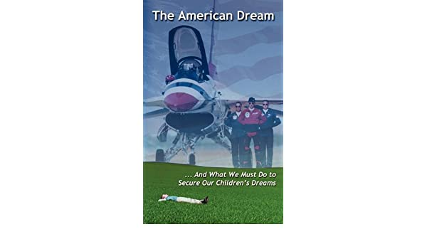 The American Dream and What We Must Do to Secure Our Childrens Dreams