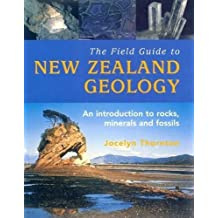 The Field Guide to New Zealand Geology: An Introduction To Rocks, Minerals And Fossils by Thornton, J. (2009) Paperback