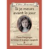 Cher Journal : Si je meurs avant le jour: Fiona Macgregor, au temps de la grippe espagnole, Toronto, Ontario, 1918