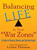 img - for Balancing Life in Your War Zones: A Guide to Physical, Mental, and Spiritual Health book / textbook / text book