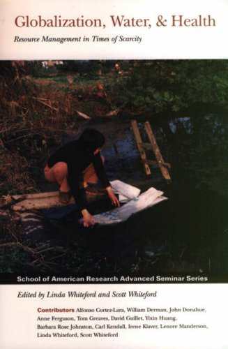 Globalization, Water and Health: Resource Management in Times of Scarcity (School of American Research Advanced Seminar) pdf epub