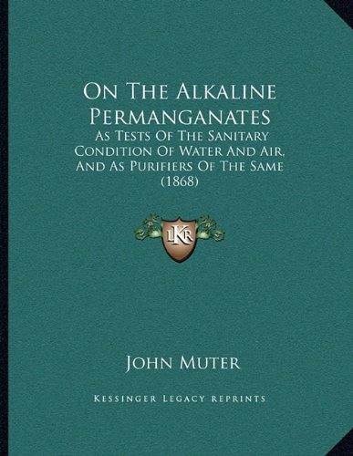On the Alkaline Permanganates: As Tests of the Sanitary Condition of Water and Air, and as Purifiers of the Same (1868)