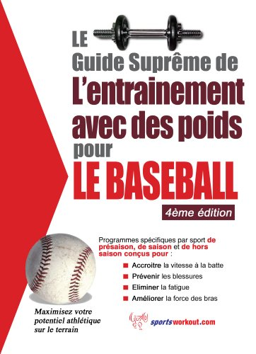 le-guide-suprme-de-l-entrainement-avec-des-poids-pour-le-baseball-french-edition