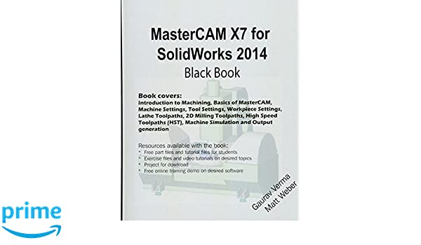 MasterCAM X7 for SolidWorks 2014 Black Book: Gaurav Verma