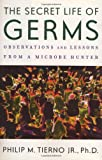 The secret life of germs observations and lessons from a microbe hunter