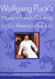 Wolfgang Puck's Modern French Cooking for the American Kitchen, Wolfgang Puck, 0395935202